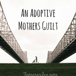 An Adoptive Mothers Guilt