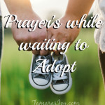 Prayers while waiting to Adopt